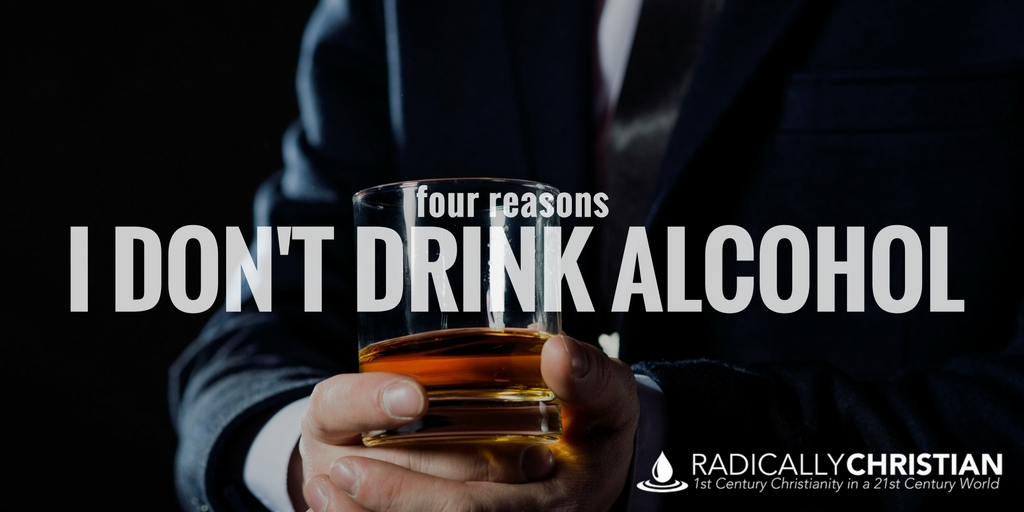Four Reasons I Don't Drink Alcohol