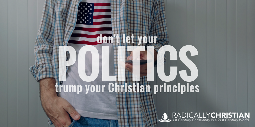 Don't Let Your Politics Trump Your Christian Principles
