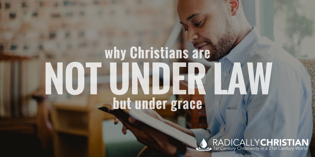 "Why Christians ""Are Not Under Law But Under Grace"""