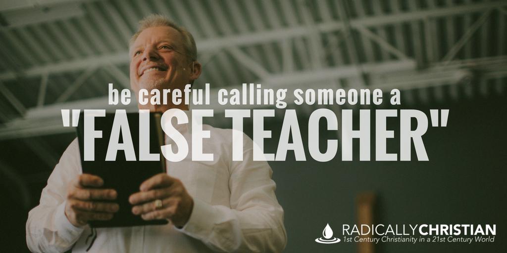 "Be Careful Calling Someone a ""False Teacher"""