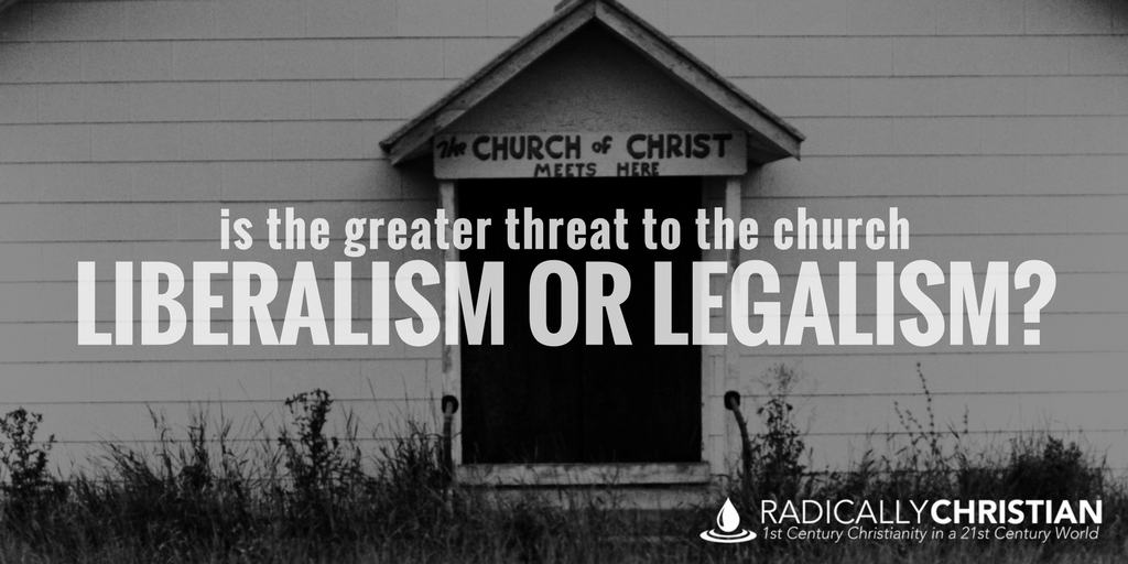 Is the Greater Threat to the Church Liberalism or Legalism?