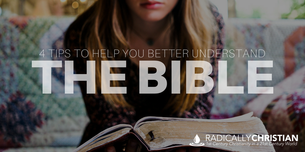 4 Tips to Help You Better Understand the Bible