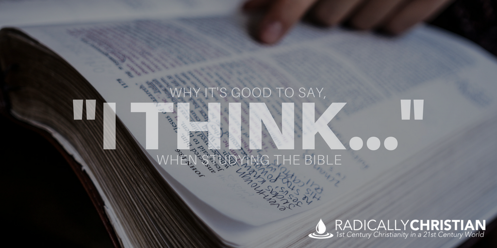 """Why It's Good to Say, """"I think…"""" When Studying the Bible"""