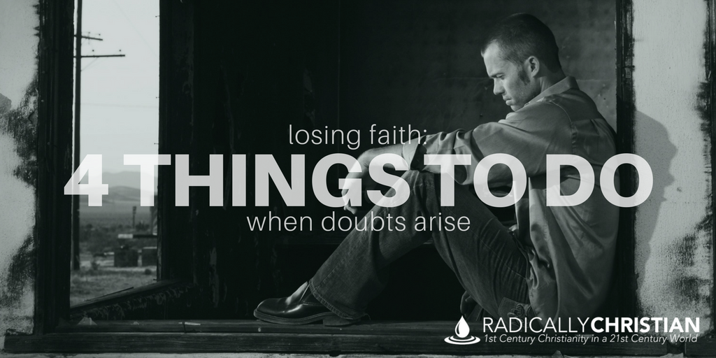 Losing Faith: 4 Things to do When Doubts Arise