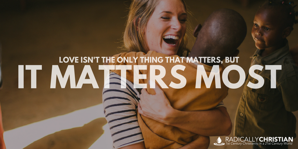 Love Isn't the Only Thing That Matters, But It Matters Most