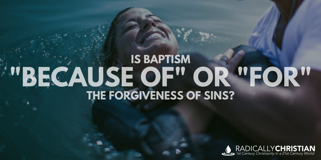 "Is Baptism ""Because Of"" or ""For"" the Forgiveness of Sins?"