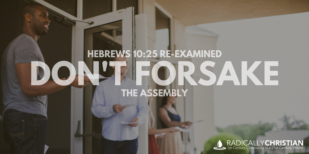 HEBREWS 10:25 RE-EXAMINED: Don't Forsake the Assembly