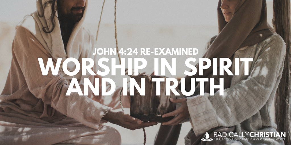 John 4:24 Re-Examined: Worship in Spirit and in Truth