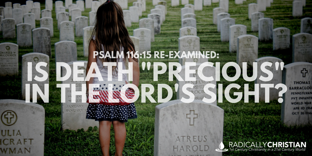 "Psalm 116:15 Re-Examined: Is Death ""Precious"" in the Lord's Sight?"