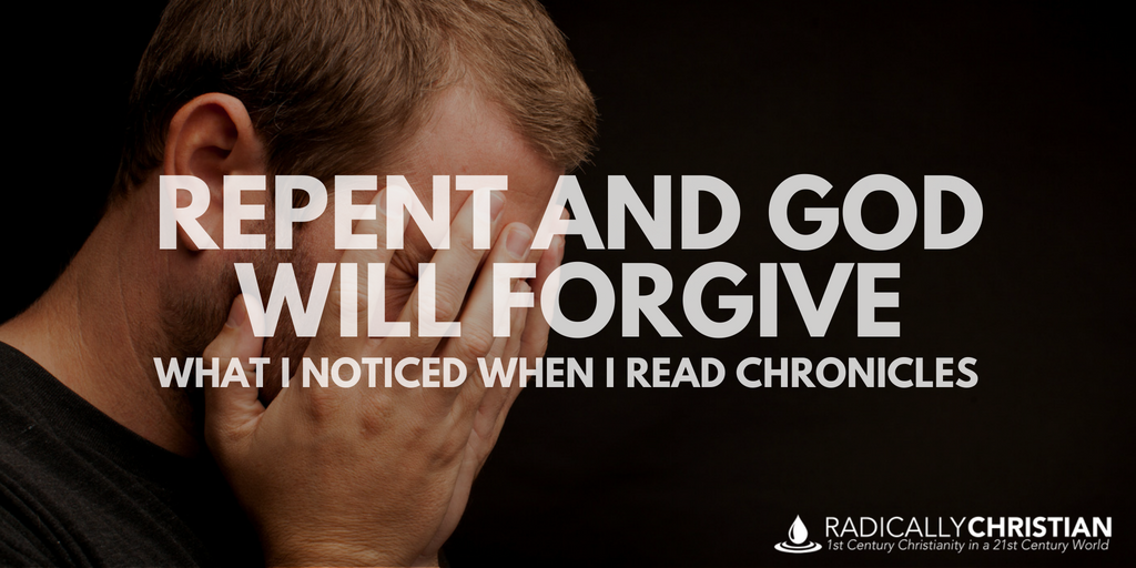 Repent and God will Forgive – What I Noticed When I Read Chronicles