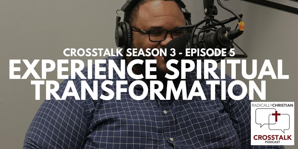 Experience Spiritual Transformation – CrossTalk S3E5