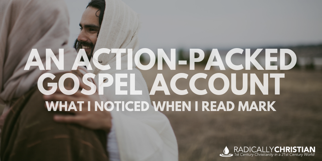 An Action-Packed Gospel Account – What I Noticed When I Read Mark