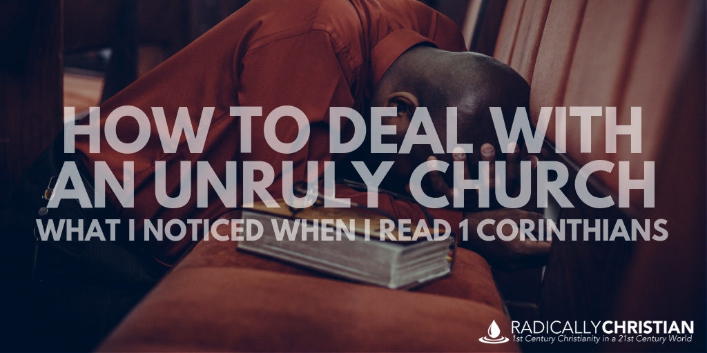 How to Deal with an Unruly Church: What I Noticed When I Read 1 Corinthians