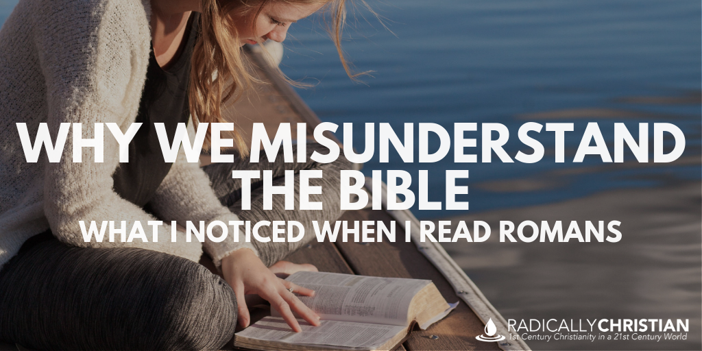 Why We Misunderstand the Bible: What I Noticed When I Read Romans