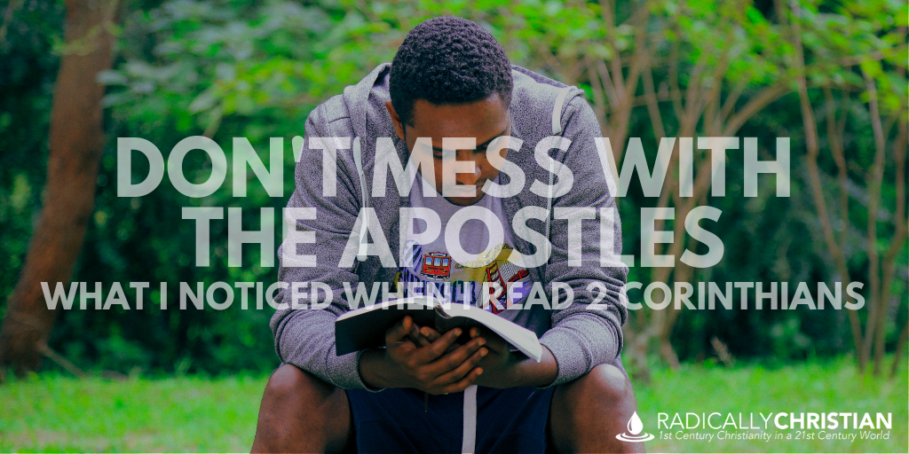 Don't Mess with the Apostles: What I Noticed When I Read 2 Corinthians