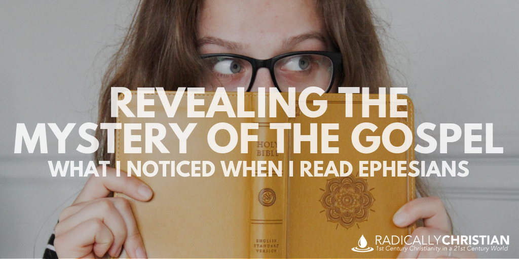 Revealing the Mystery of the Gospel – What I Noticed When I Read Ephesians
