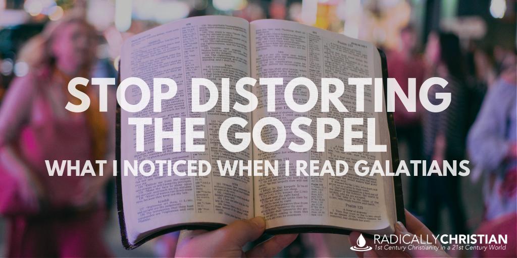 Stop Distorting the Gospel: What I Noticed When I Read Galatians
