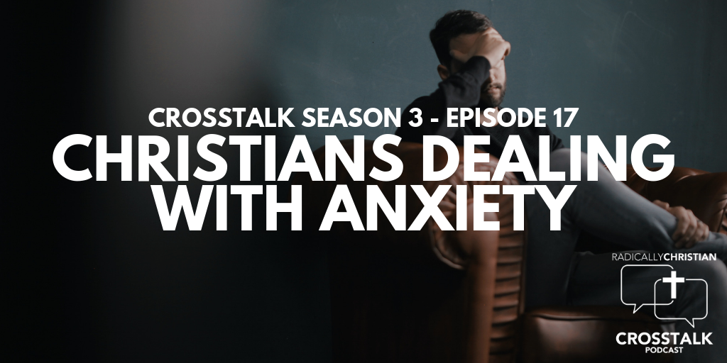 Christians Dealing with Anxiety – CrossTalk S3E17