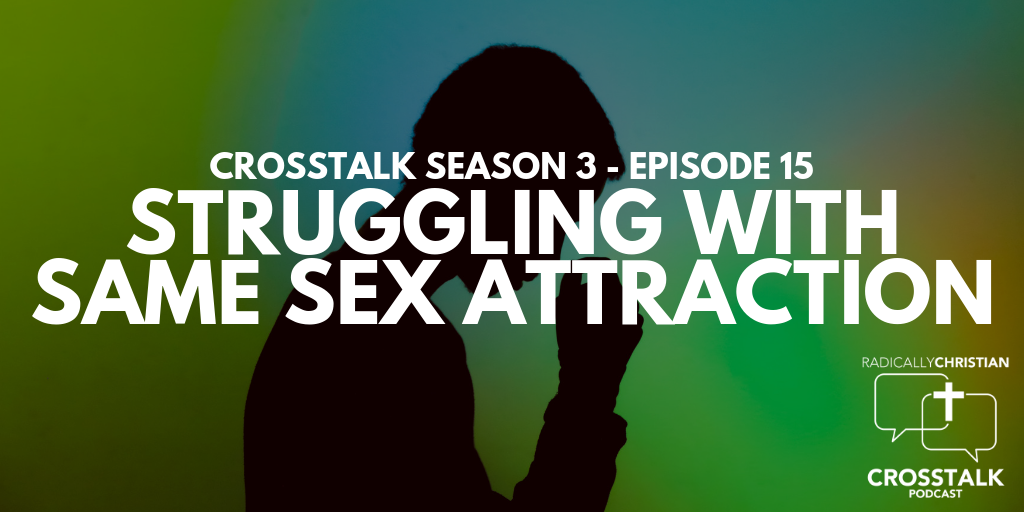 Struggling with Same Sex Attraction – CrossTalk S3E15