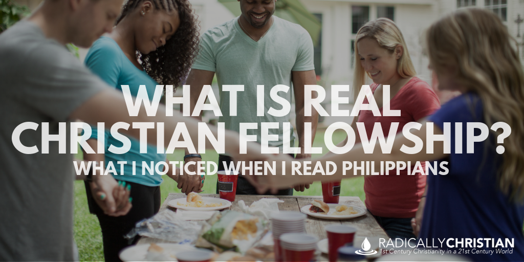 What is Real Christian Fellowship: What I Noticed When I Read Philippians