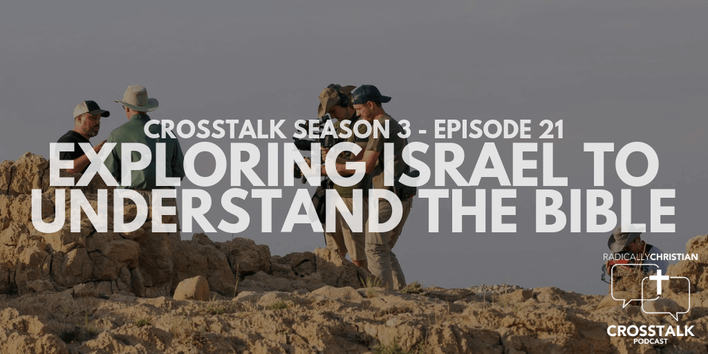 Exploring Israel to Understand the Bible – CrossTalk S3E21