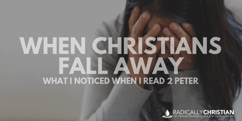 When Christians Fall Away: What I Noticed When I Read 2 Peter