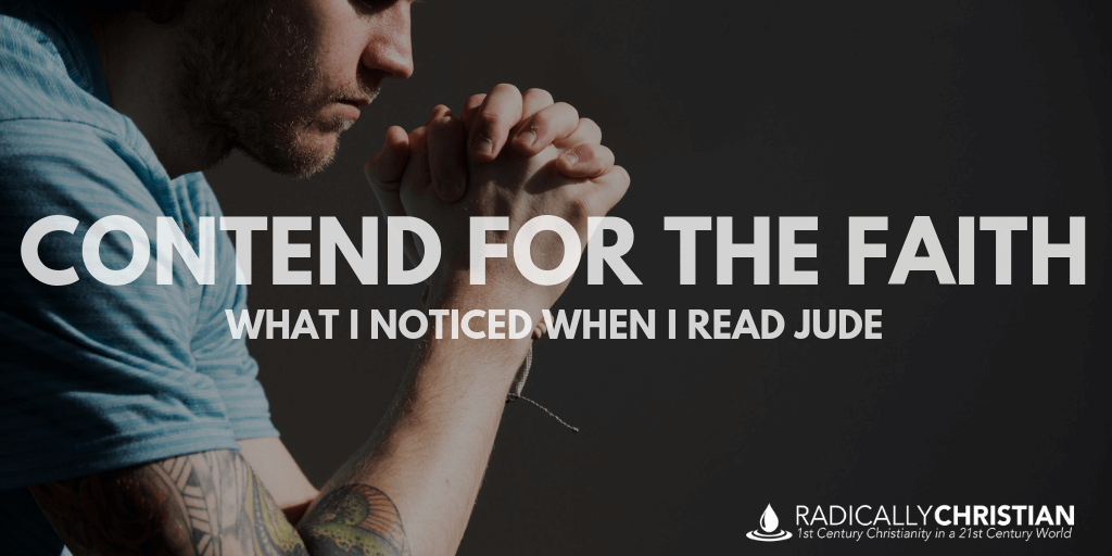 Contend for the Faith: What I Noticed When I Read Jude