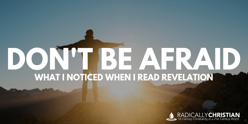 Don't Be Afraid: What I Noticed When I Read Revelation