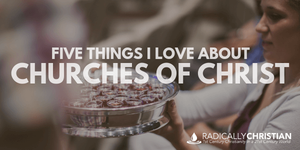 Five Things I Love About Churches of Christ