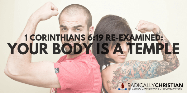 1 Corinthians 6:19 Re-Examined: Your Body is a Temple
