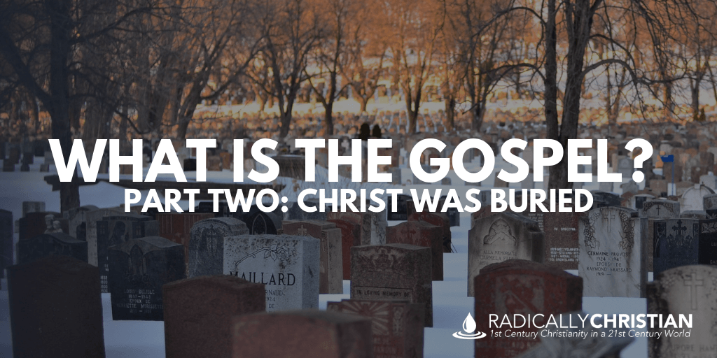 What is the Gospel: Christ Was Buried