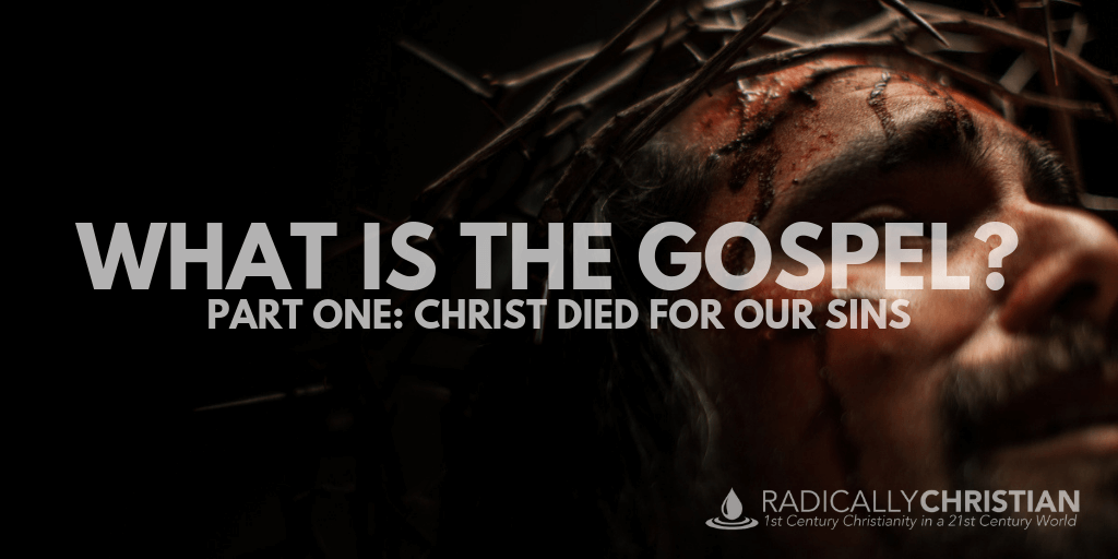 What is the Gospel? Christ Died for Our Sins