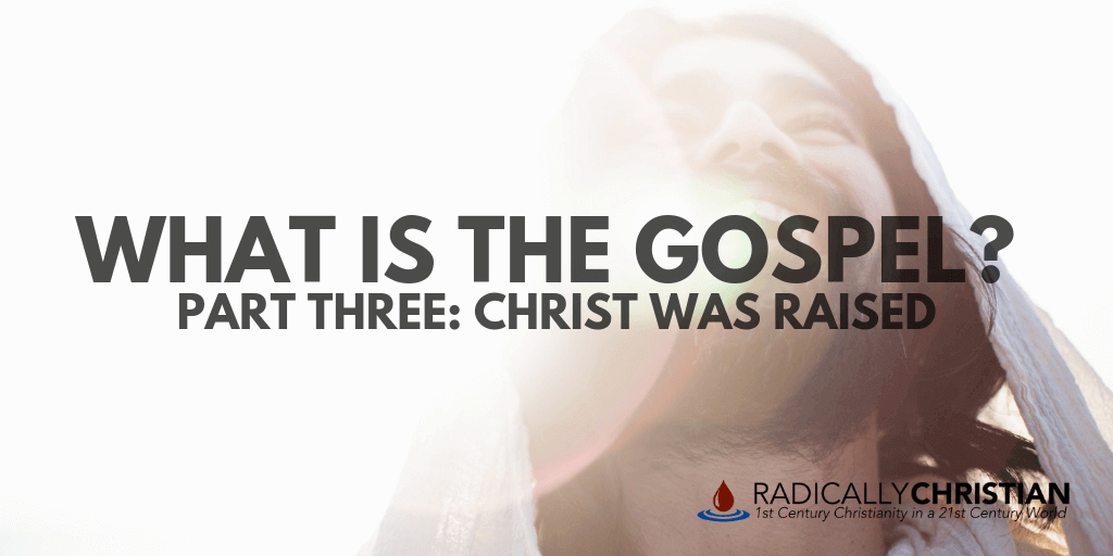 What is the Gospel: Christ Was Raised on the Third Day